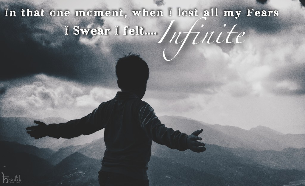 In that one moment, when I lost all my fears, I swear I felt INFINITE