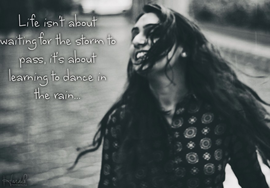 Life isn't about waiting for the storm to pass, it's about learning to dance in the rain... - Hardik Gaurav